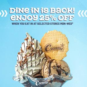 25% when you dine in at Creams Bluewater Mon-Wed